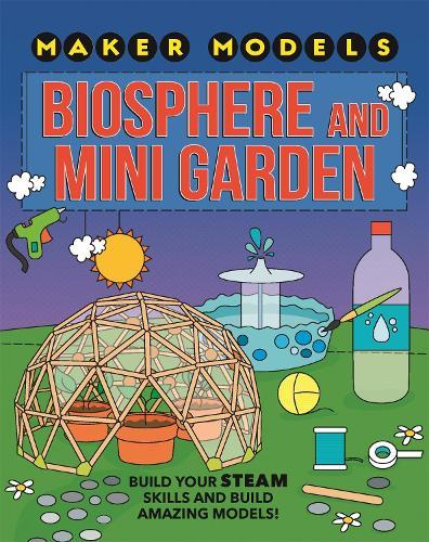 Maker Models: Biosphere and Mini-garden - Maker Models (Paperback)