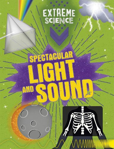 Extreme Science: Spectacular Light and Sound - Extreme Science (Hardback)