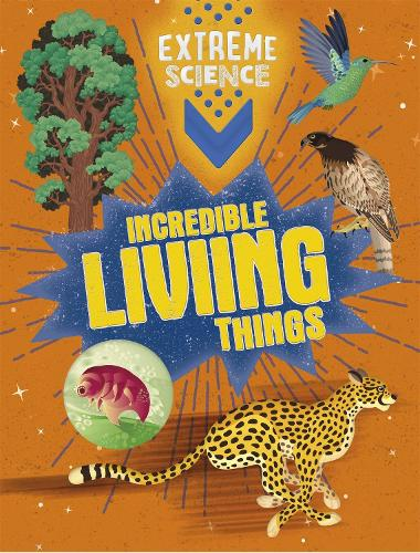 Extreme Science: Incredible Living Things - Extreme Science (Hardback)