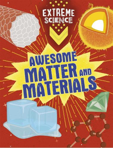 Extreme Science: Awesome Matter and Materials - Extreme Science (Paperback)