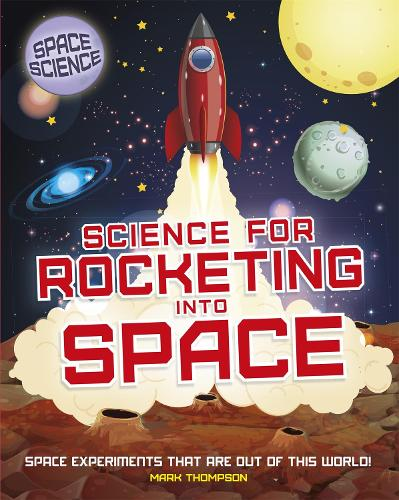 Space Science: STEM in Space: Science for Rocketing into Space - Space Science: STEM in Space (Paperback)