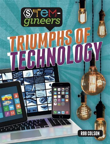 STEM-gineers: Triumphs of Technology - STEM-gineers (Hardback)