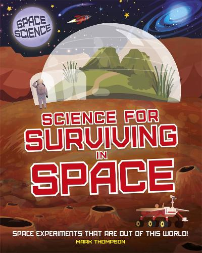 Space Science: STEM in Space: Science for Surviving in Space - Space Science: STEM in Space (Hardback)