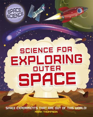 Space Science: STEM in Space: Science for Exploring Outer Space - Space Science: STEM in Space (Paperback)