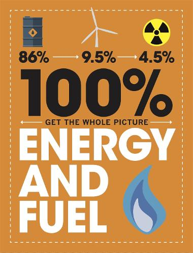 100% Get the Whole Picture: Energy and Fuel - 100% Get the Whole Picture (Hardback)
