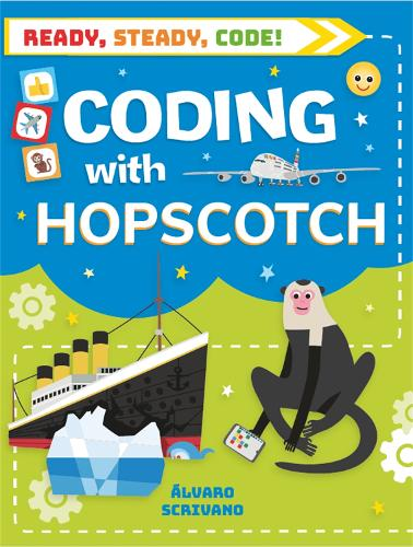 Ready, Steady, Code!: Coding with Hopscotch - Ready, Steady, Code! (Paperback)