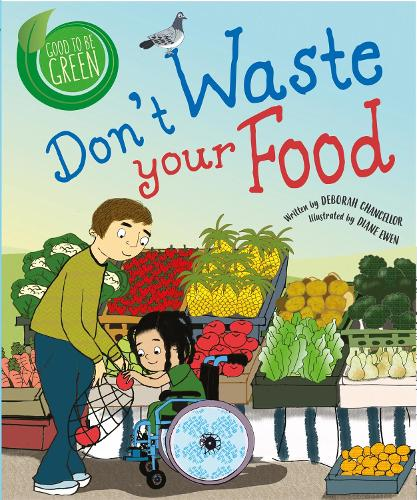 Good to be Green: Don't Waste Your Food - Good to be Green (Hardback)