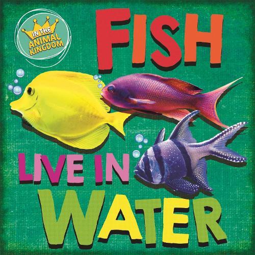 In the Animal Kingdom: Fish Live in Water - In the Animal Kingdom (Paperback)