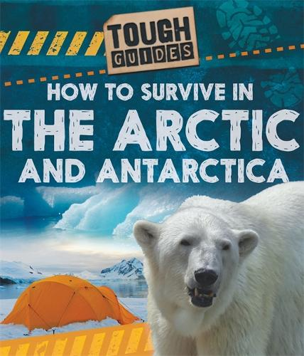 Tough Guides: How to Survive in the Arctic and Antarctic - Tough Guides (Hardback)