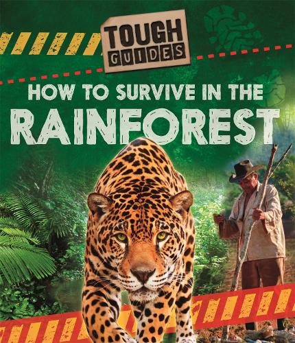 Tough Guides: How to Survive in the Rainforest - Tough Guides (Hardback)