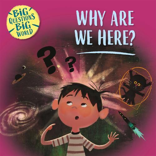Big Questions, Big World: Why are we here? - Big Questions, Big World (Hardback)