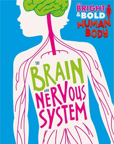 The The Brain and Nervous System - The Bright and Bold Human Body (Paperback)