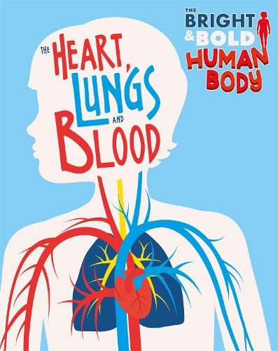 The The Heart, Lungs, and Blood - The Bright and Bold Human Body (Hardback)