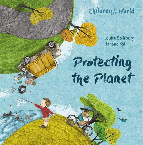 Children in Our World: Protecting the Planet - Children in Our World (Hardback)