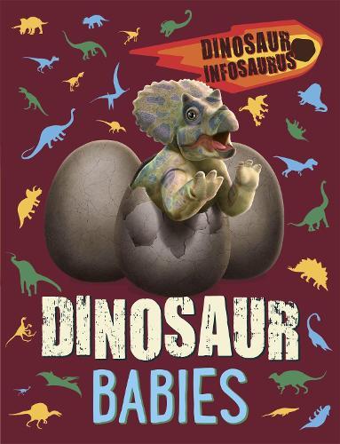 Dinosaur Infosaurus: Dinosaur Babies - Dinosaur Infosaurus (Paperback)