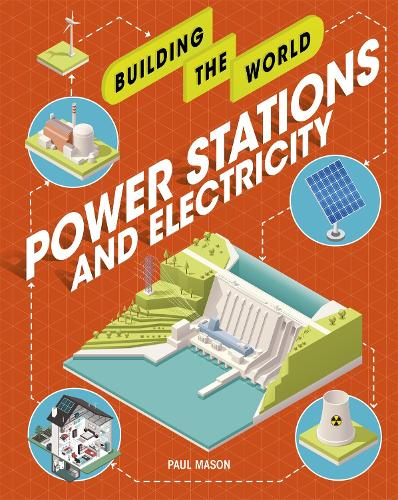 Power Stations and Electricity - Building the World (Paperback)