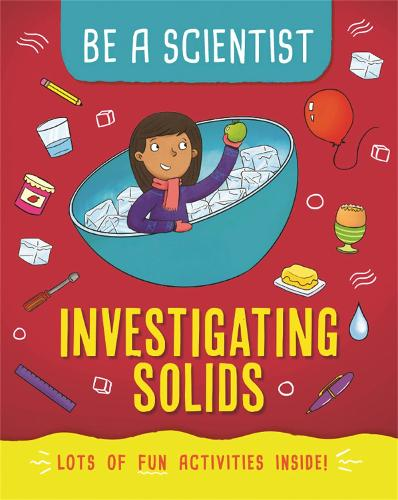 Be a Scientist: Investigating Solids - Be a Scientist (Paperback)