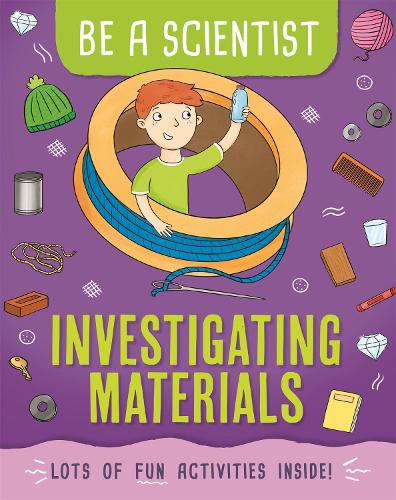 Be a Scientist: Investigating Materials - Be a Scientist (Paperback)