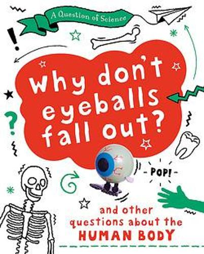 A Why Don't Your Eyeballs Fall Out? And Other Questions about the Human Body - A Question of Science (Hardback)