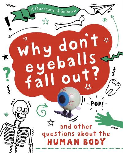 A Question of Science: Why Don't Your Eyeballs Fall Out? And Other Questions about the Human Body - A Question of Science (Paperback)