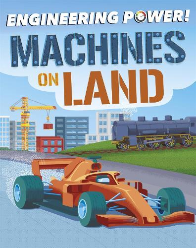 Engineering Power!: Machines on Land - Engineering Power! (Paperback)
