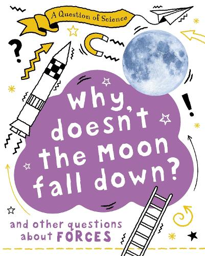 A Why Doesn't the Moon Fall Down? And Other Questions about Forces - A Question of Science (Paperback)