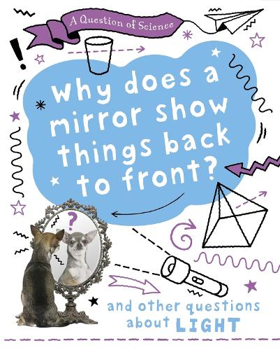 A Question of Science: Why does a mirror show things back to front? And other questions about light - A Question of Science (Paperback)