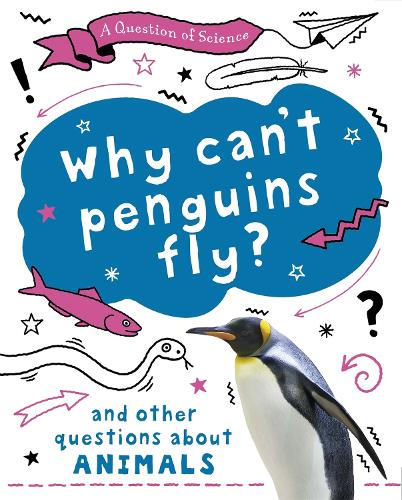 A Question of Science: Why can't penguins fly? And other questions about animals - A Question of Science (Paperback)