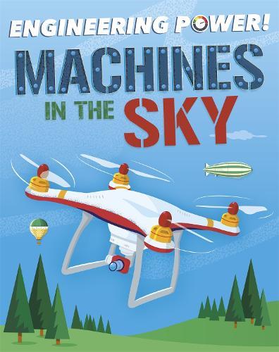 Engineering Power!: Machines in the Sky - Engineering Power! (Paperback)