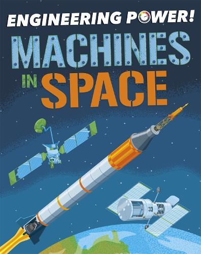 Engineering Power!: Machines in Space - Engineering Power! (Paperback)