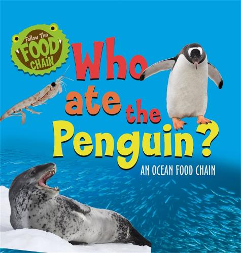 Follow the Food Chain: Who Ate the Penguin?: An Ocean Food Chain - Follow the Food Chain (Paperback)