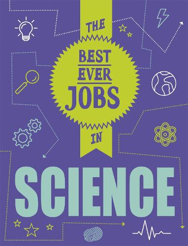 The Best Ever Jobs In: Science - The Best Ever Jobs In (Paperback)