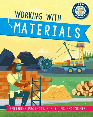 Kid Engineer: Working with Materials - Kid Engineer (Hardback)