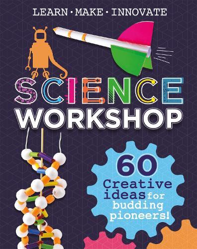 Science Workshop: 60 Creative Ideas for Budding Pioneers (Hardback)