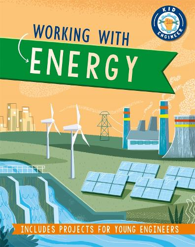 Kid Engineer: Working with Energy - Kid Engineer (Hardback)
