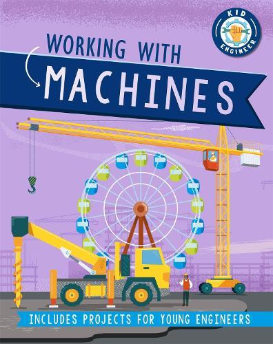 Kid Engineer: Working with Machines - Kid Engineer (Paperback)