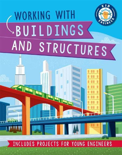 Kid Engineer: Working with Buildings and Structures - Kid Engineer (Hardback)