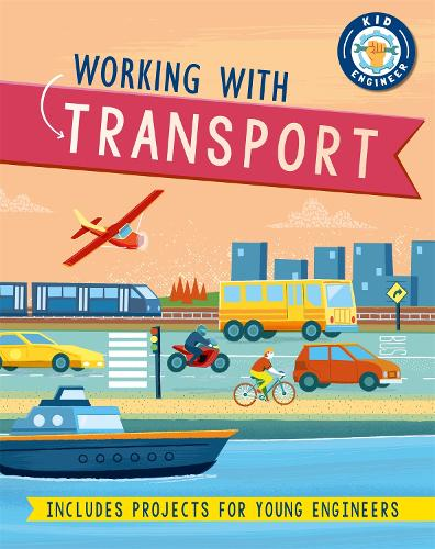 Kid Engineer: Working with Transport - Kid Engineer (Hardback)