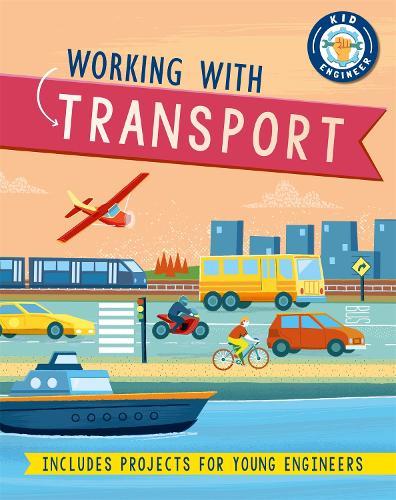 Kid Engineer: Working with Transport - Kid Engineer (Paperback)