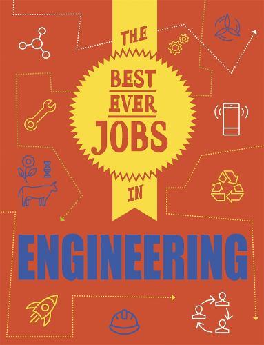 The Best Ever Jobs In: Engineering - The Best Ever Jobs In (Hardback)