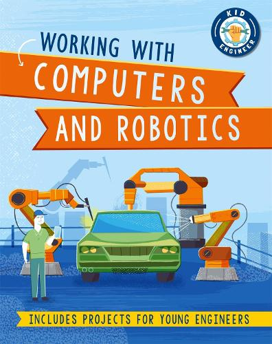 Kid Engineer: Working with Computers and Robotics - Kid Engineer (Hardback)