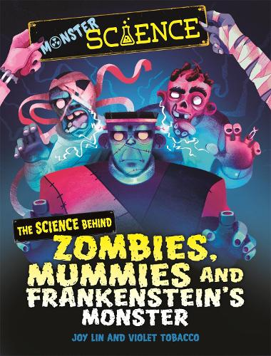 Monster Science: The Science Behind Zombies, Mummies and Frankenstein's Monster - Monster Science (Hardback)