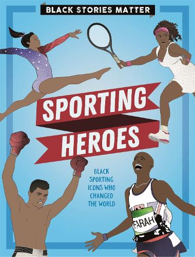Black Stories Matter: Sporting Heroes - Black Stories Matter (Hardback)
