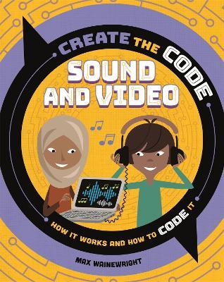 Create the Code: Sound and Video - Create the Code (Hardback)