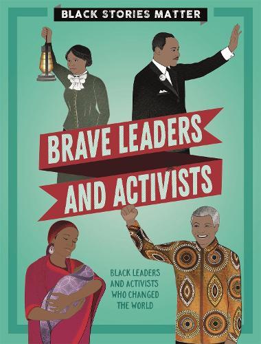 Black Stories Matter: Brave Leaders and Activists - Black Stories Matter (Hardback)