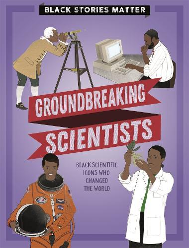Black Stories Matter: Groundbreaking Scientists - Black Stories Matter (Hardback)