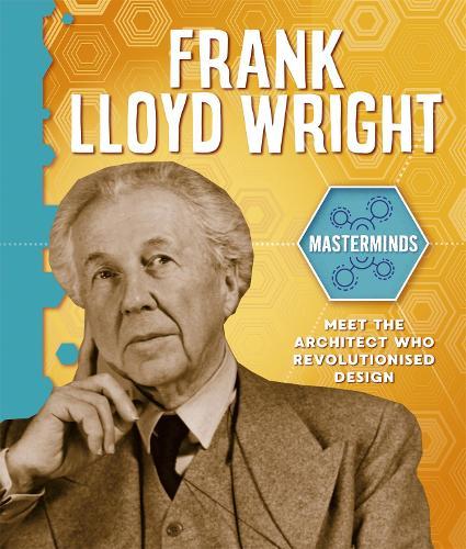 Masterminds: Frank Lloyd Wright - Masterminds (Hardback)