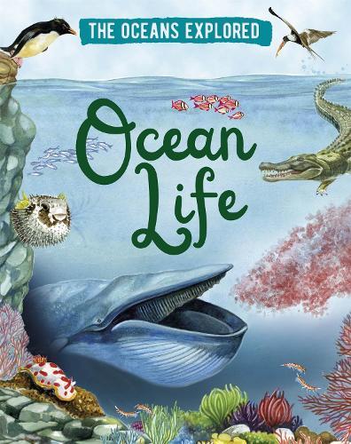 The Oceans Explored: Ocean Life - The Oceans Explored (Hardback)