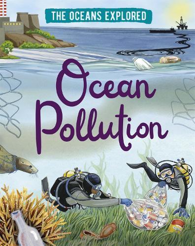 The Oceans Explored: Ocean Pollution - The Oceans Explored (Hardback)
