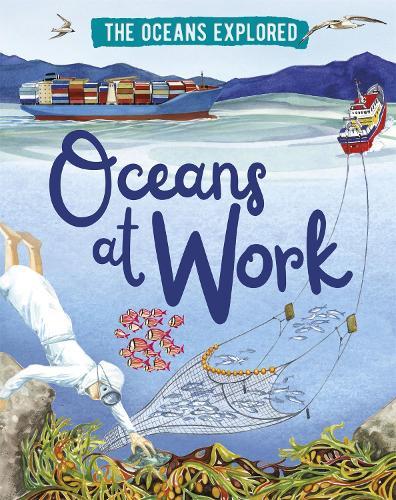 The Oceans Explored: Oceans at Work - The Oceans Explored (Hardback)